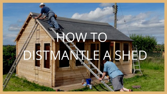 how to dismantle a garden shed